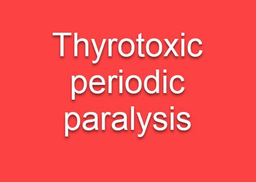 thyrotoxic periodic paralysis